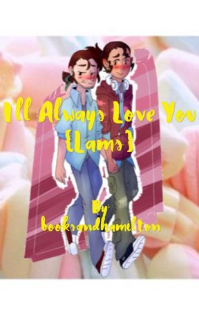 I'll always love you {lams} by booksandhamilton