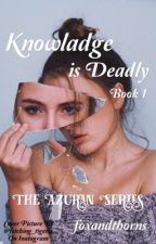 Knowledge is Deadly: Book 1: The Azuran Series by foxandthorns
