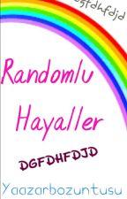 Randomlu Hayaller  by Yaazarbozuntusu