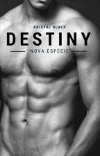 Destiny - Nova Espécie #Wattys2017 by Pansyn40