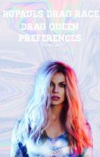 RuPaul's Drag Race Drag Queen Preferences  by ItsVeryThat