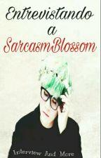 Entrevistando a SarcasmBlossom  by InterviewsAndMore