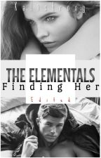 The Elementals: Finding her [Edited version] by KaliStrong