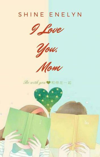 I Love You Mom Shine Enelyn Wattpad
