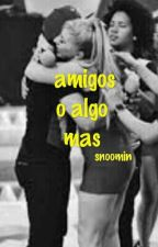 Amigos o Algo Mas by ValeCeja7