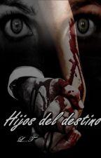 HIJOS DEL DESTINO by Felicity0-24