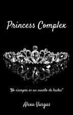 Princess Complex. by AlexaHenderson0