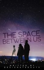 THE SPACE BETWEEN US  by designatedguys