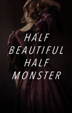 Half Beautiful Half Monster (first drafts) by ImmortalBosque
