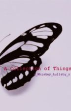 A Collection of Things by x_Whiskey_Lullaby_x