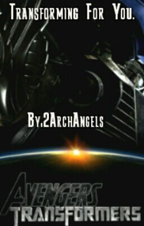 Transforming For You (Transformers/Avengers Crossover) Wattys2017 by 2ArchAngels