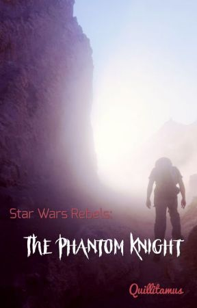 Star Wars Rebels: The Phantom Knight by Quillitamus