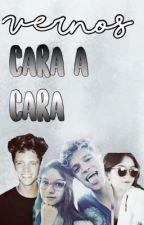 Vernos Cara a Cara (Larol) by fangirlsnowy