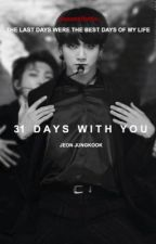 31 Days With You. [ Jeon Jungkook fanfiction ] by -taeaesthetic-