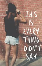 This is everything I didn't say by RubelangelMyBae
