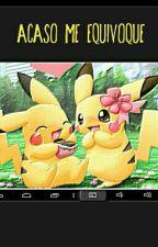 acaso me equivoque(pikachu y tu) Pausada by 1Dlover018
