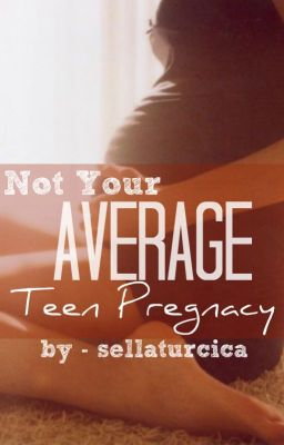 Not Your Average Teen Pregnancy [COMPLETED]