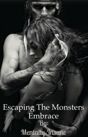 Escaping the Monsters Embrace by Mentally-Insane