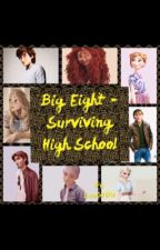 Big Eight- Surviving High School [Completed] by Ink-N-Pages