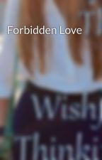 Forbidden Love by IamWORTHtheWAIT