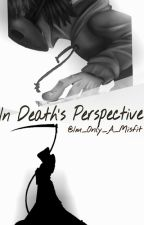 In Death's Perspective  by Im_Only_A_Misfit
