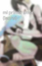 mi primer amor (leorai) by Hazloconemoji