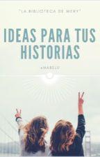 >IDEAS PARA TUS HISTORIAS< by mabelu
