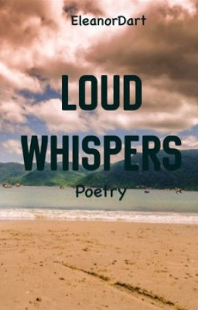 Loud Whispers  by EleanorDart