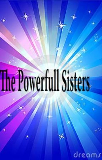 The powerfull sisters