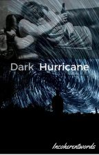 Dark Hurricane || Muke   (Wattys2017) by incoherentwords