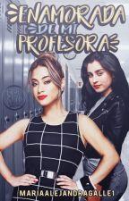 Enamorada De Mi Profesora (Alren)  by MariaAlejandraGalle1