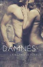 Damnés - La Bataille Finale - TOME 3 (TERMINÉE )  by Lilanyy