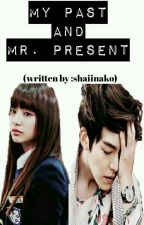 My Past and Mr. Present (Completed) by Shaiinako
