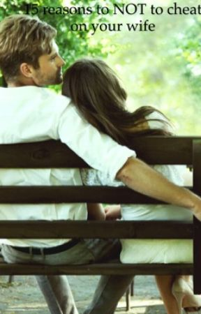 15 Reasons to NOT cheat on your wife  by abby031703