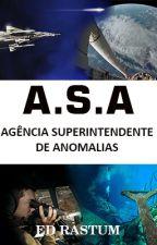 A.S.A. - AGÊNCIA SUPERINTENDENTE DE ANOMALIAS by EdVulcao