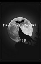 The Mate of A Vampire by TurtleCat5