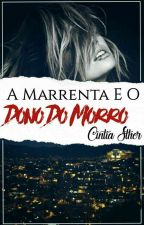 A Marrenta E O Dono Do Morro  by CintiaSther