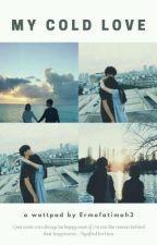 'My Cold Love' by ErmaFatimah3