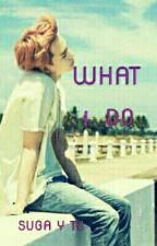 WHAT I DO [suga Jimin y tu] by kai_army