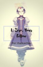 I, Zero, Your Fellow by thatkaichou