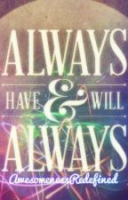 Always Have and Always Will. by AwesomenessRedefined