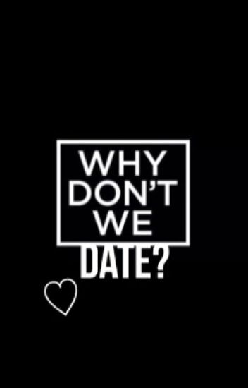 Why Don't We Date? ll WDW Fanfiction