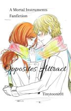 Opposites Attract - The Mortal Instruments Clace Fanfiction by Tinytoonz01