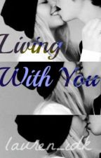 Living With You by lauren_idk
