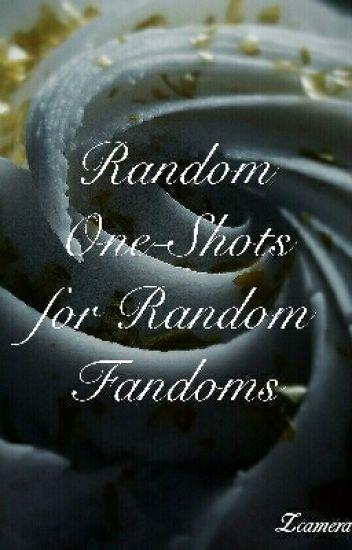 Random One-Shots for Random Fandoms