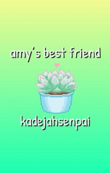 amy's best friend•ethan nestor