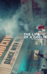 the life of a goblin by dontlisteninsecret