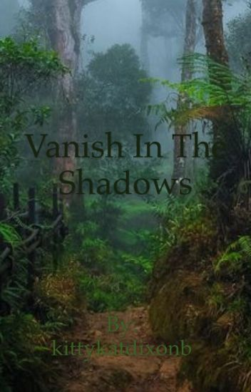 Vanish in the shadows