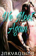 WE MEET AGAIN by JnkyAquino