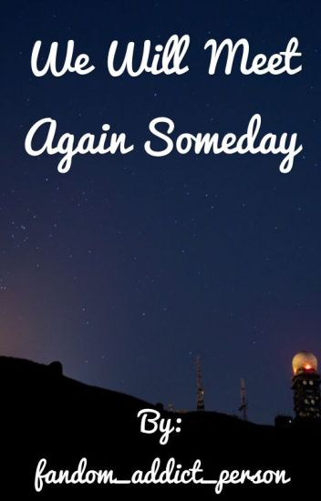 We Will Meet Again Someday (SamxGabriel) SLOW UPDATES